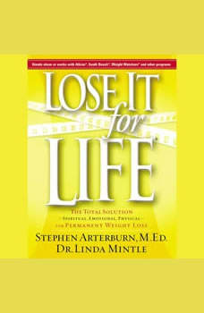 Lose it For Life: The Total SolutionuSpiritual, Emotional, PhysicaluFor Permanent Weight Loss The Total SolutionuSpiritual, Emotional, PhysicaluFor Permanent Weight Loss, Stephen Arterburn