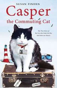Casper the Commuting Cat: The True Story of the Cat who Rode the Bus and Stole our Hearts, Susan Finden