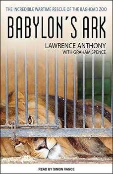 Babylon's Ark: The Incredible Wartime Rescue of the Baghdad Zoo, Lawrence Anthony