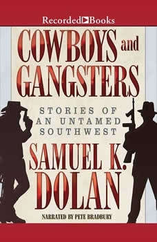 Cowboys and Gangsters: Stories of an Untamed Southwest Stories of an Untamed Southwest, Samuel K. Dolan