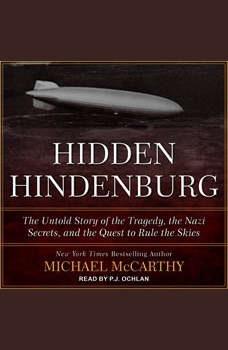 The Hidden Hindenburg: The Untold Story of the Tragedy, the Nazi Secrets, and the Quest to Rule the Skies, Michael McCarthy
