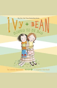 Ivy & Bean Bound to Be Bad (Book 5), Annie Barrows