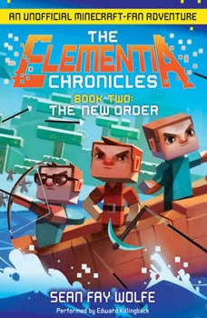 The Elementia Chronicles #2: The New Order: An Unofficial Minecraft-Fan Adventure, Sean Fay Wolfe