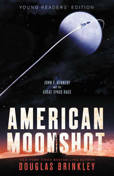 American Moonshot Young Readers' Edition: John F. Kennedy and the Great Space Race, Douglas Brinkley