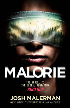 Malorie: A Bird Box Novel, Josh Malerman