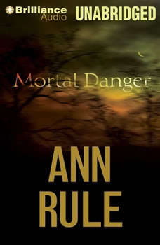 Mortal Danger: And Other True Cases And Other True Cases, Ann Rule