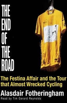 End of the Road: The Festina Affair and the Tour that Almost Wrecked Cycling, Alasdair Fotheringham