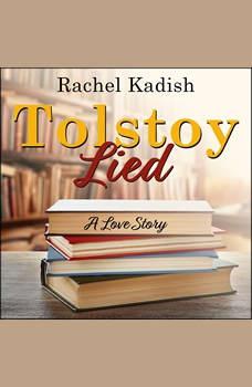 Tolstoy Lied: A Love Story, Rachel Kadish