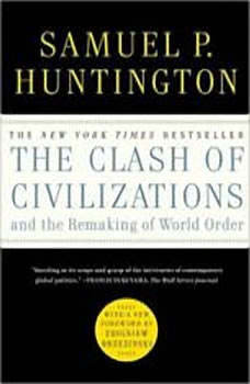 The Clash of Civilizations and the Remaking of World Order, Samuel P. Huntington