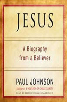Jesus: A Biography, from a Believer, Paul Johnson