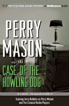 Perry Mason and the Case of the Howling Dog: A Radio Dramatization A Radio Dramatization, Erle Stanley Gardner
