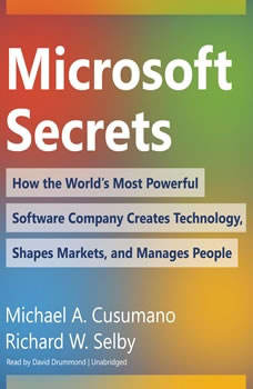 Microsoft Secrets: How the Worlds Most Powerful Software Company Creates Technology, Shapes Markets, and Manages People How the Worlds Most Powerful Software Company Creates Technology, Shapes Markets, and Manages People, Michael A. Cusumano; Richard W. Selby
