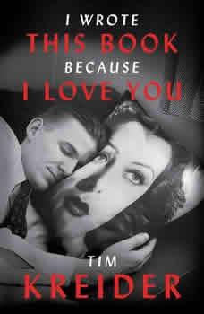 I Wrote This Book Because I Love You: Essays Essays, Tim Kreider