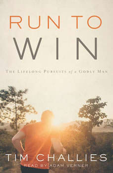 Run to Win: The Lifelong Pursuits of a Godly Man, Tim Challies