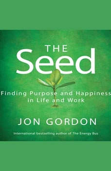 The Seed: Working For a Bigger Purpose, Jon Gordon