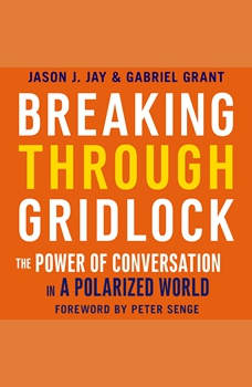 Breaking Through Gridlock: The Power of Conversation in a Polarized World, Jason Jay