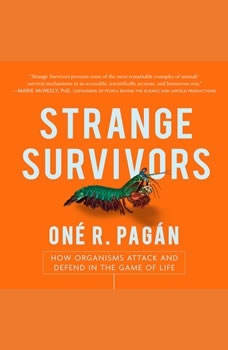 Strange Survivors: How Organisms Attack and Defend in the Game of Life, One R. Pagan