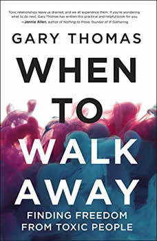 When to Walk Away: Finding Freedom from Toxic People, Gary L. Thomas