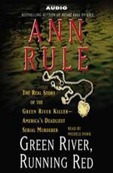 Green River, Running Red: The Real Story of the Green River Killer--Americas Deadliest Serial Murderer The Real Story of the Green River Killer--Americas Deadliest Serial Murderer, Ann Rule