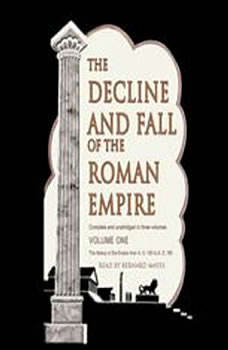 The Decline and Fall of the Roman Empire: Volume 1, Edward Gibbon