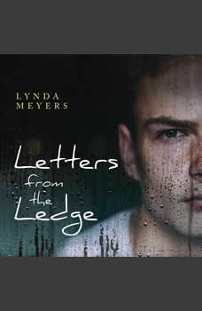 Letters From The Ledge: A Young Man's Coming of Age Battle Against Addiction, Cutting and Abuse in New York City, Lynda Meyers