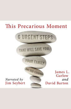 This Precarious Moment: Six Urgent Steps that Will Save You, Your Family, and Our Country, James L. Garlow