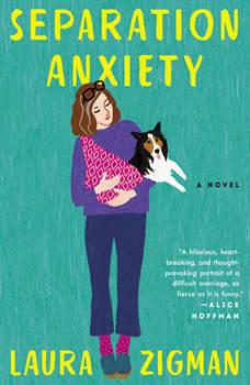 Separation Anxiety: A Novel, Laura Zigman