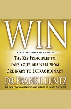 Win: The Key Principles to Take Your Business from Ordinary to Extraordinary, Frank I. Luntz