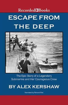 Escape from the Deep: A Legendary Submarine and Her Courageous Crew, Alex Kershaw