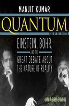 Quantum: Einstein, Bohr, and the Great Debate about the Nature of Reality Einstein, Bohr, and the Great Debate about the Nature of Reality, Manjit Kumar