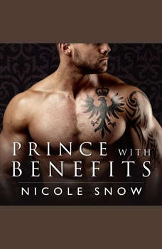 Prince With Benefits: A Billionaire Royal Romance A Billionaire Royal Romance, Nicole Snow