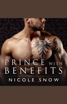 Prince With Benefits: A Billionaire Royal Romance, Nicole Snow