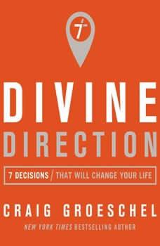 Divine Direction: 7 Decisions That Will Change Your Life, Craig Groeschel