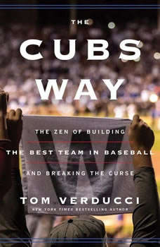 The Cubs Way: The Zen of Building the Best Team in Baseball and Breaking the Curse, Tom Verducci