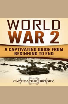 World War 2: A Captivating Guide from Beginning to End (The Second World War and D Day Book 1), Captivating History