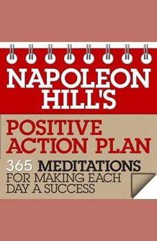 Napoleon Hill's Positive Action Plan: 365 Meditations For Making Each Day a Success 365 Meditations For Making Each Day a Success, Napoleon Hill
