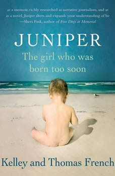 Juniper: The Girl Who Was Born Too Soon The Girl Who Was Born Too Soon, Kelley French