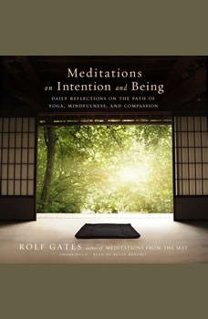 Meditations on Intention and Being: Daily Reflections on the Path of Yoga, Mindfulness, and Compassion, Rolf Gates