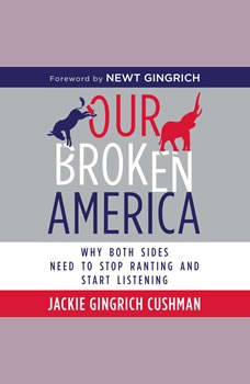 Our Broken America: Why Both Sides Need to Stop Ranting and Start Listening, Jackie Cushman