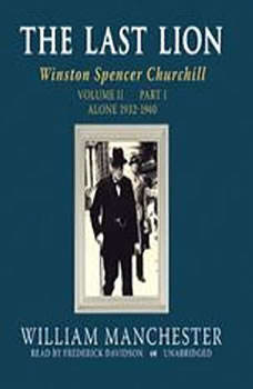 The Last Lion, Vol 2: Winston Spencer Churchill, Volume II: Alone, 19321940, William Manchester