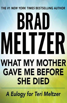 What My Mother Gave Me Before She Died: A Eulogy for Teri Meltzer, Brad Meltzer
