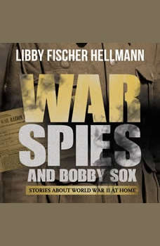 War, Spies, and Bobby Sox: Stories About World War Two At Home, Libby Fischer Hellmann