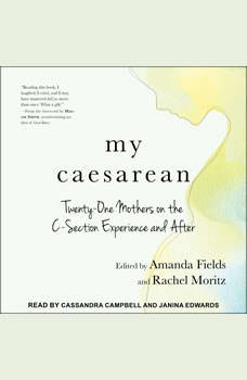 My Caesarean: Twenty-One Mothers on the C-Section Experience and After, Amanda Fields