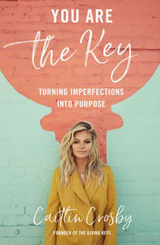You Are the Key: Turning Imperfections into Purpose, Caitlin Crosby