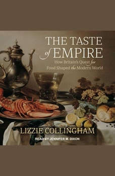 The Taste of Empire: How Britain's Quest for Food Shaped the Modern World, Lizzie Collingham