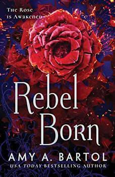 Rebel Born, Amy A. Bartol
