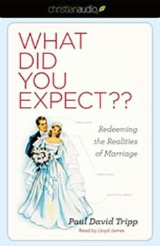 What Did you Expect?: Redeeming the Realities of Marriage Redeeming the Realities of Marriage, Paul Tripp