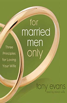 For Married Men Only: Three Principles for Loving Your Wife Three Principles for Loving Your Wife, Tony Evans