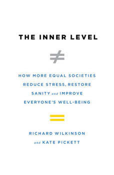 The Inner Level: How More Equal Societies Reduce Stress, Restore Sanity and Improve Everyone's Well-Being, Kate Pickett
