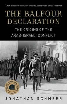 The Balfour Declaration: The Origins of the Arab-Israeli Conflict, Jonathan Schneer